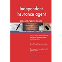 Independent insurance agent RED-HOT Career Guide; 2525 REAL Interview Questions