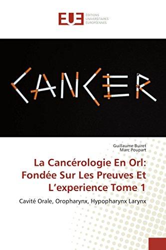 La cancérologie en orl: fondée sur les preuves et l experience tome 1