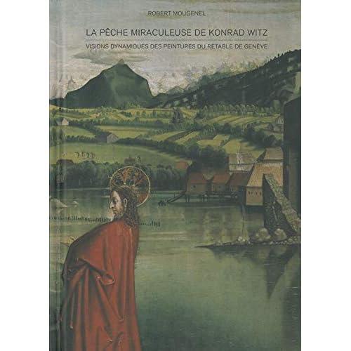 La Pêche miraculeuse de Konrad Witz: Visions dynamiques des peintures du retable de Genève