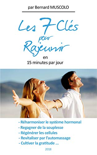 Les 7 Clés pour rajeunir: Rajeunir en 15 minutes par jour par Bernard MUSCOLO