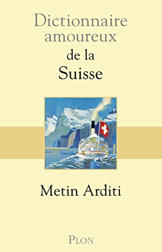 Dictionnaire amoureux de la Suisse (DICT AMOUREUX) par Metin ARDITI
