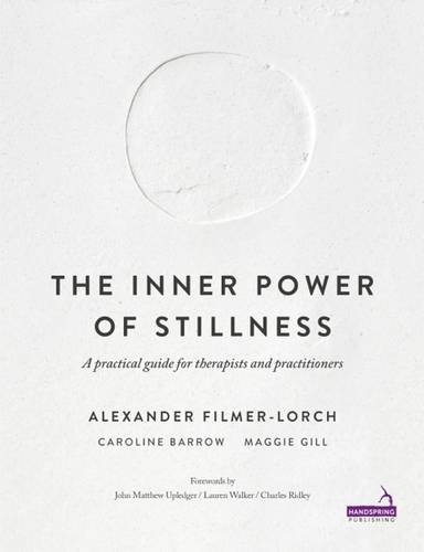 The Inner Power of Stillness: A practical guide for therapists and practitioners por Alexander Filmer-Lorch
