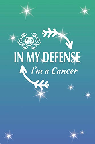 In My Defense I'm A Cancer: Cancer Zodiac Sign Blank Lined Journal