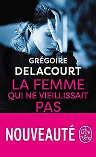 La femme qui ne vieillissait pas par Grégoire Delacourt