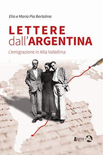 Lettere dall'Argentina. L'emigrazione in Alta Valtellina (Storica) por Elio Bertolina