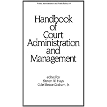 Handbook of Court Administration and Management: 49 (Public Administration and Public Policy)