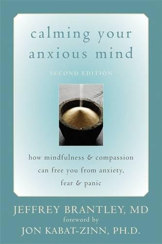 Calming Your Anxious Mind: How Mindfulness & Compassion Can Free You from Anxiety, Fear & Panic: How Mindfulness and Compassion Can Free You from Anxiety, Fear, and Panic