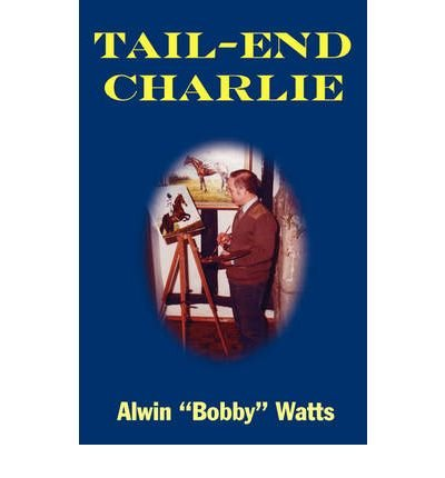 [ TAIL-END CHARLIE ] Tail-End Charlie By Watts, Alwin 'Bobby' ( Author ) Dec-2008 [ Paperback ]