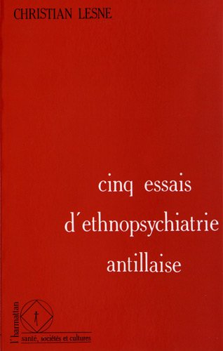 Cinq essais d'ethnopsychiatrie antillaise