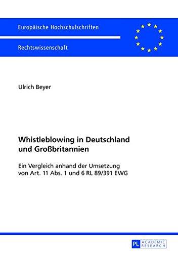 Whistleblowing in Deutschland und Großbritannien: Ein Vergleich anhand der Umsetzung von Art. 11 Abs. 1 und 6 RL 89/391 EWG (Europäische ... Universitaires Européennes, Band 5448)