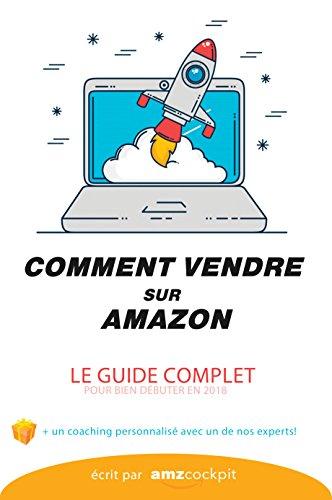 COMMENT VENDRE SUR AMAZON? Le guide complet: Vendre sur AMAZON FBA / FBM par AMZ cockpit