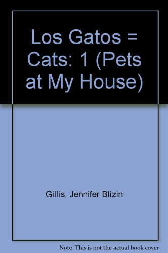 Los Gatos = Cats: 1 (Las mascotas de mi casa / Pets At My House) por Jennifer Blizin Gillis