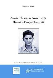 Avoir 16 ans à Auschwitz: Mémoire d'un juif hongrois (Témoignages de la Shoah (Fondation pour la Mémoire de la Shoah)) (French Edition)