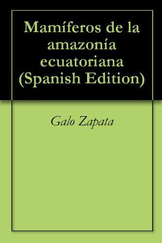 Mamíferos de la amazonía ecuatoriana por Galo Zapata