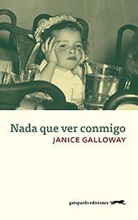 Nada que ver conmigo par Janice Galloway