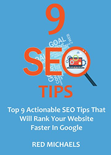 9 SEO TIPS: Top 9 Actionable SEO Tips That Will Rank Your Website Faster In Google (REDIFY SEO SERIES Book 11) (English Edition) por Red Michaels