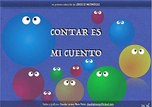 Contar es mi cuento: Mi primera colección de libros de matemáticas por Claudia Lorena Mora Pérez