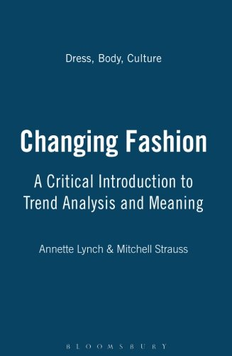 Changing Fashion: A Critical Introduction to Trend Analysis and Meaning (Dress, Body, Culture)