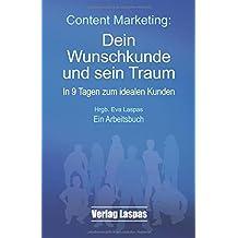 Content Marketing: Dein Wunschkunde und sein Traum: In 9 Tagen zum idealen Kunden. Ein Arbeitsbuch. (Arbeitsbücher Akademie Schreiben lernen, Band 2)