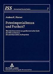 Petroimperialismus und Freiheit?: Die Irak-Intervention aus geoökonomischer Sicht der USA im Kontext der amerikanischen Außenpolitik (International Security Studies) by Andrea K. Riemer (2008-02-14)