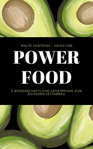Powerfood: 5 wissenschaftliche Geheimnisse zum sicheren Fettabbau von [Hartwieg, Malte, Löb, Heiko ]