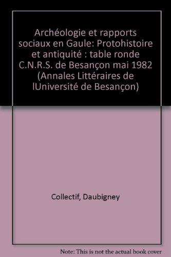 Archéologie et rapports sociaux en Gaule. Protohistoire et antiquité, table ronde CNRS de Besançon par Collectif