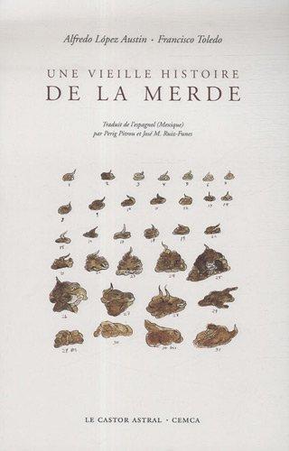 Une vieille histoire de la merde par Alfredo López Austin, Francisco Toledo