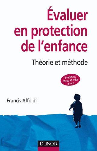 valuer en protection de l'enfance - 3me dition - Thorie et mthode