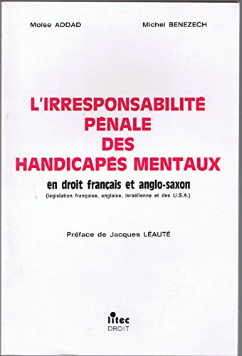 L'Irresponsabilité pénale des handicapés mentaux : En droit français et anglo-saxon, législation française, anglaise, israélienne et des U.S.A