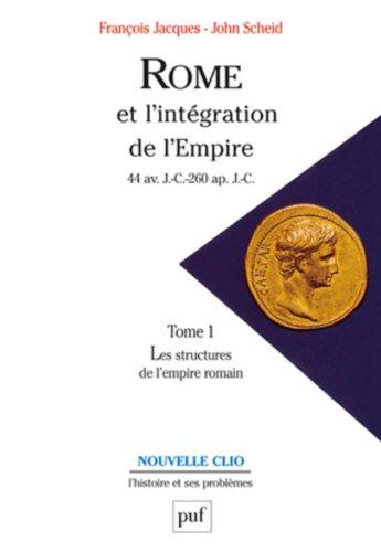 Rome et l'intégration de l'Empire (44 av. J.-C.260 ap. J.-C.). Tome 1