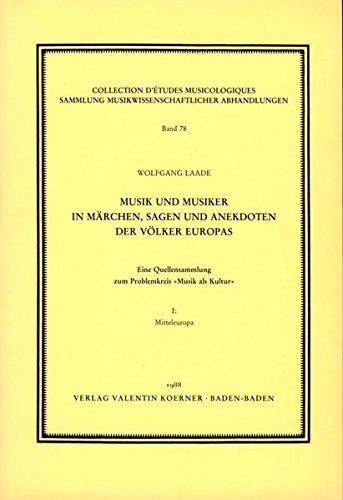 Musik und Musiker in Märchen, Sagen und Anekdoten der Völker Europas.: Eine Quellensammlung zum Problemkreis »Musik als Kultur« I: Mitteleuropa (Sammlung musikwissenschaftlicher Abhandlungen)