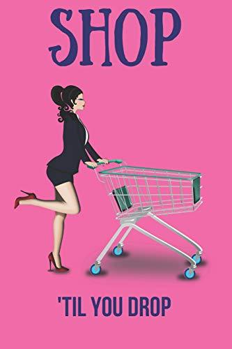 Shop 'Til You Drop: Blank Line Journal -