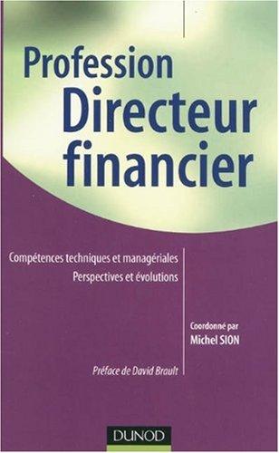 Profession Directeur financier : Compétences techniques et managériales Perspectives et évolutions par Michel Sion