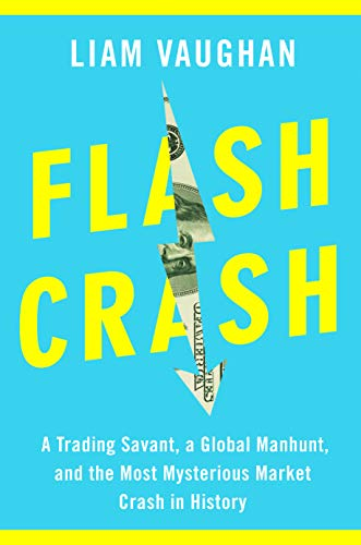 Flash Crash: A Trading Savant, a Global Manhunt, and the Most ...