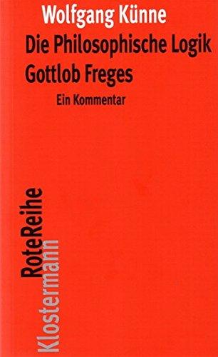 """Die Philosophische Logik Gottlob Freges: Ein Kommentar mit den Texten des Vorworts zu """"Grundgesetze der Arithmetik"""" und der """"Logischen Untersuchungen I-IV"""" (Klostermann RoteReihe, Band 30)"""