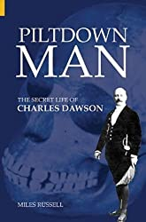 Piltdown Man: The Secret Life of Charles Dawson (Revealing History) by Miles Russell (2004-03-01)