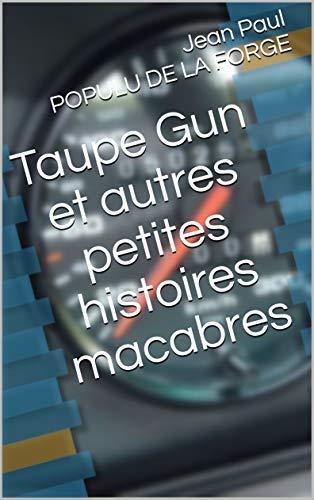 Couverture du livre Taupe Gun et autres petites histoires macabres