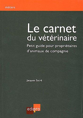 Le carnet du vétérinaire : Petit guide pour propriétaires d'animaux de compagnie par Jacques Sacré