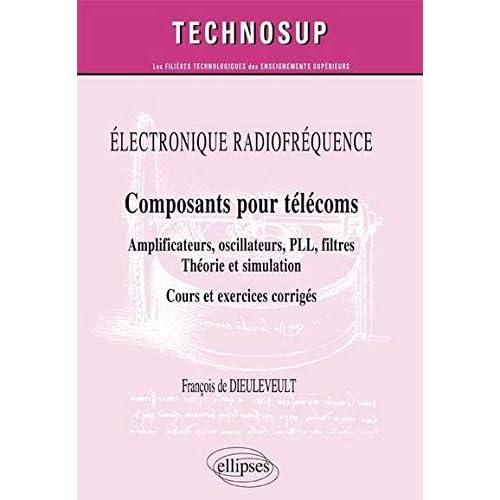 Électronique Radiofréquence Composants pour Télécoms Amplificateurs Oscillateurs PLL Filtres Théorie et Simulation Cours et Exercices Corrigés Niveau C