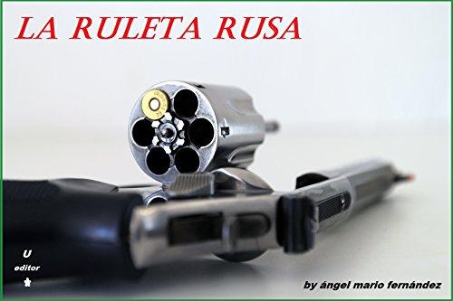 La Ruleta Rusa por Ángel Mario Fernández