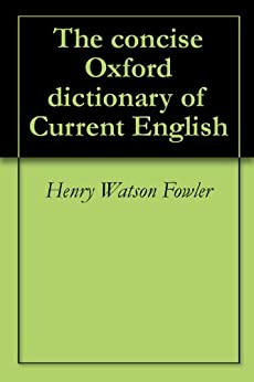 The concise Oxford dictionary of Current English (English Edition) par [Fowler, Henry Watson, Fowler, Francis George, Murray, Sir. James Augustus Henry]