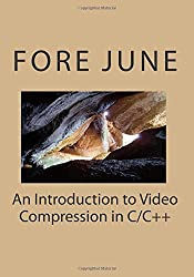An Introduction to Video Compression in C/C++: Volume 1
