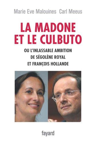 La madone et le culbuto ou l'inlassable ambition de Ségolène Royal et François Hollande par Marie-Eve Malouines, Carl Meeus