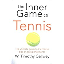 [(The Inner Game of Tennis : The Ultimate Guide to the Mental Side of Peak Performance)] [Author: W. Timothy Gallwey] published on (July, 2015)