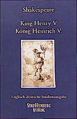 King Henry V / König Heinrich V.: Englisch-deutsche Studienausgabe (Engl. / Dt.) Englischer Originaltext und deutsche Prosaübersetzung (Englisch-Deutsche Studienausgaben)