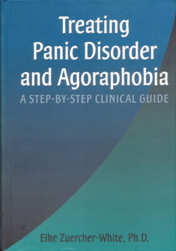 Treating Panic Disorder and Agoraphobia: A Step-By-Step Clinical Guide (Best Practices for Therapy)