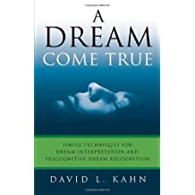 A Dream Come True: Simple Techniques for Dream Interpretation and Precognitive Dream Recognition by David L. Kahn (2007) Paperback