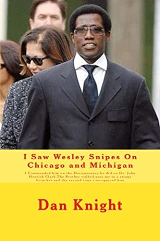 I Saw Wesley Snipes On Chicago and Michigan: I Commended him on the Documentary he did on Dr. John Henrick Clark.The Brother walked pass me in a stingy brim hat and the second time i recognized him