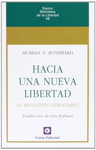 Hacia una nueva Libertad: El Manifiesto Libertario (Nueva Biblioteca de la Libertad) por Murray N. Rothbard