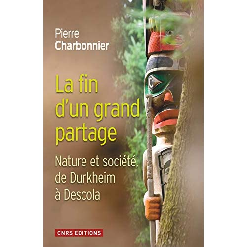 La Fin d'un grand partage. Nature et société de Durkheim à Descola